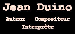 Jean Duino | Auteur - Compositeur - Interprète